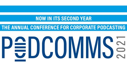 PodComms 2021: The annual conference for corporate podcasting